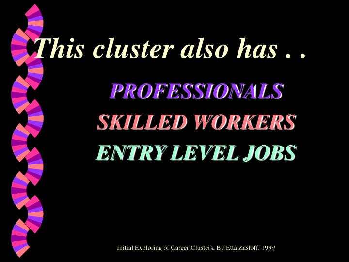 This cluster also has . .