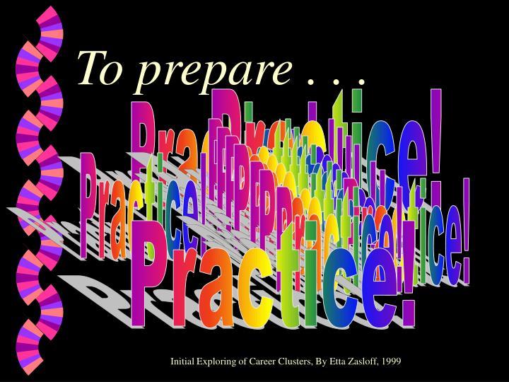 To prepare . . .