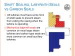 shaft sealing labyrinth seals vs carbon seals