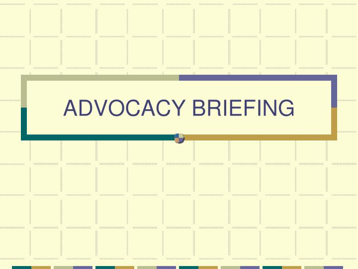 Advocacy briefing