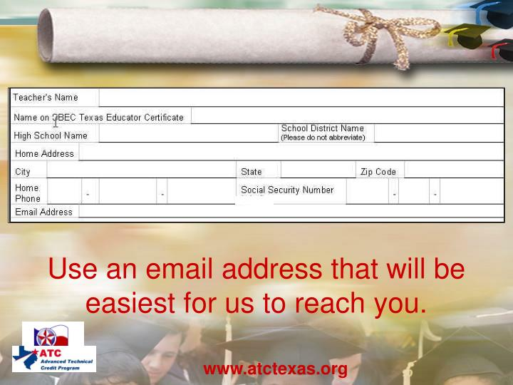 Use an email address that will be easiest for us to reach you.
