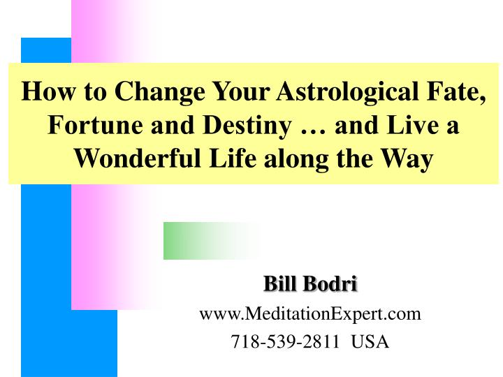 How to change your astrological fate fortune and destiny and live a wonderful life along the way