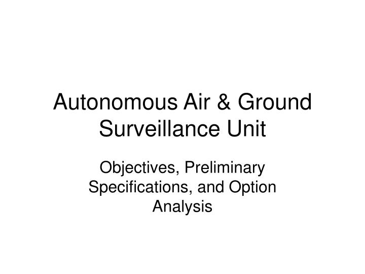 Autonomous air ground surveillance unit