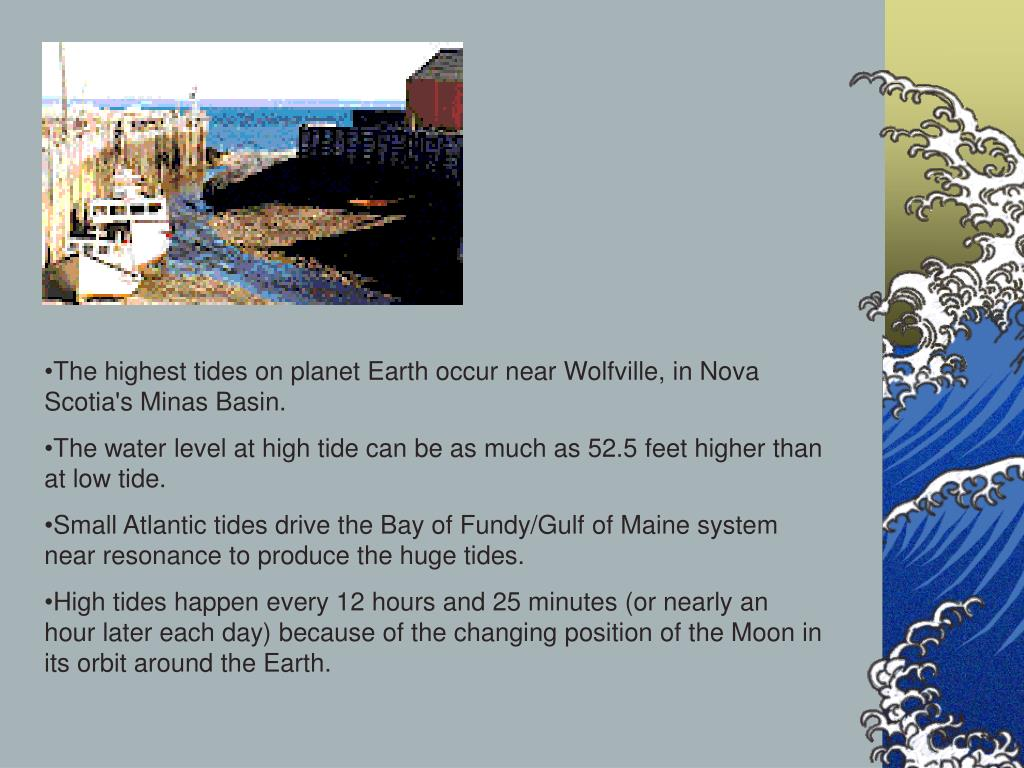 The highest tides on planet Earth occur near Wolfville, in Nova Scotia's Minas Basin.