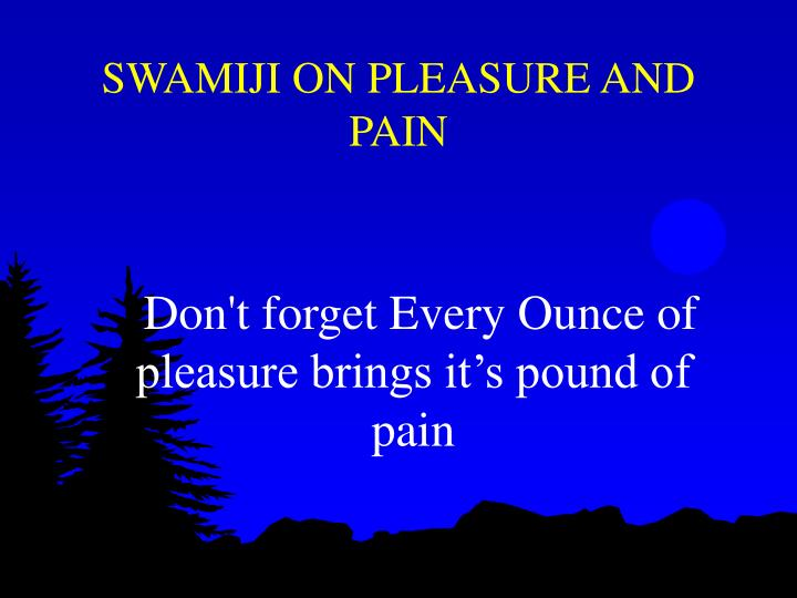SWAMIJI ON PLEASURE AND PAIN