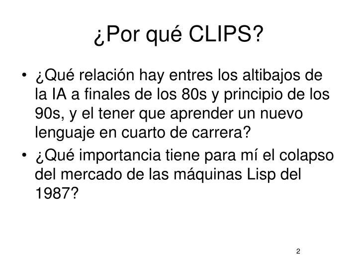 ¿Por qué CLIPS?