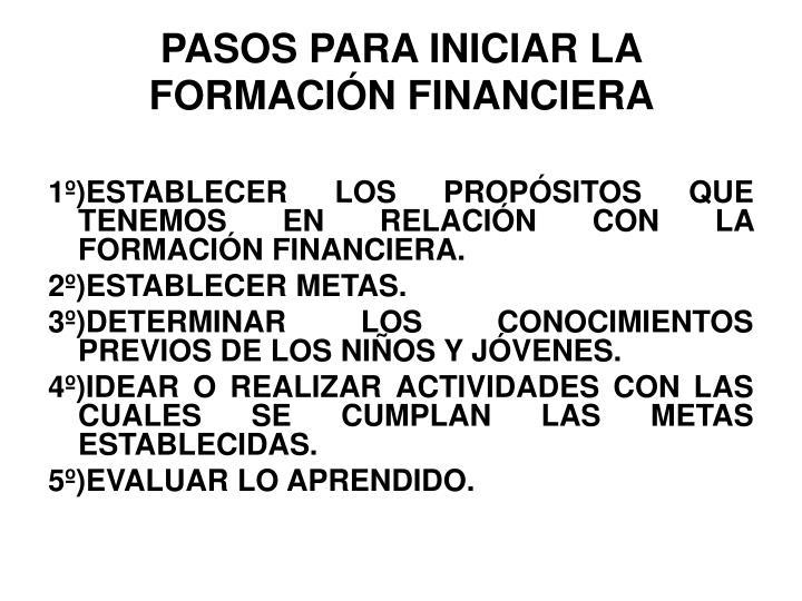 PASOS PARA INICIAR LA FORMACIÓN FINANCIERA