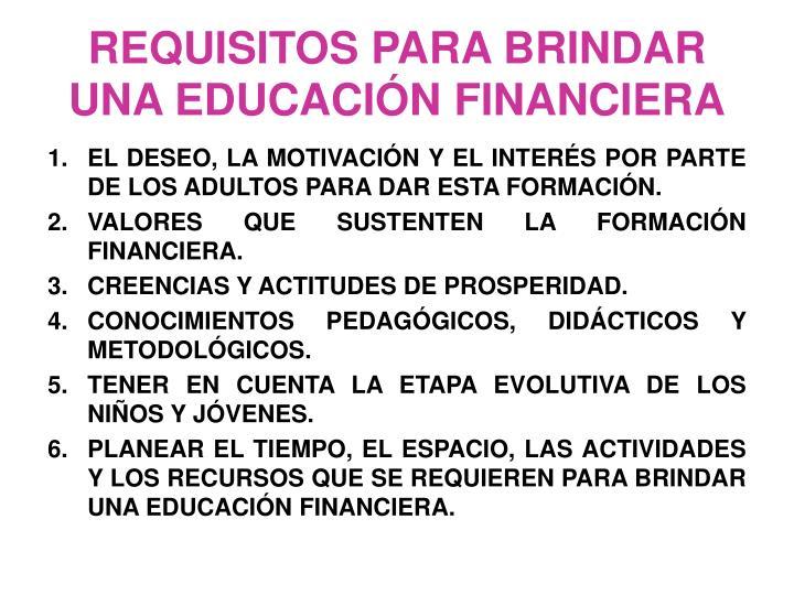 REQUISITOS PARA BRINDAR UNA EDUCACIÓN FINANCIERA