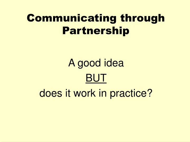 Communicating through partnership
