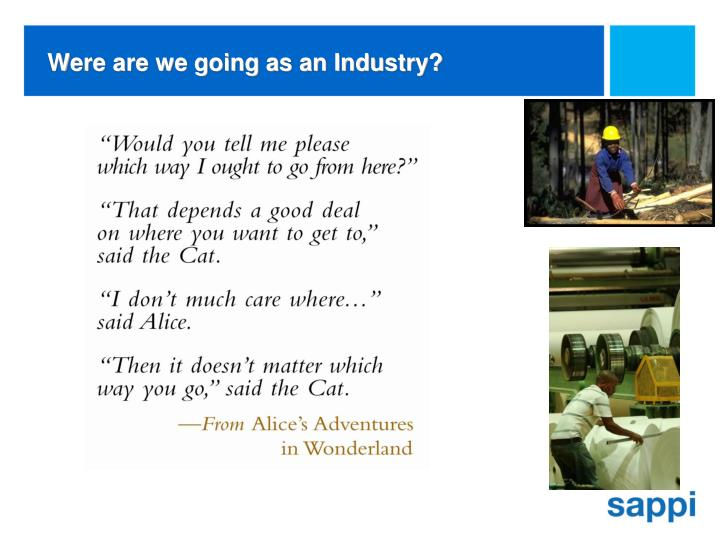 Were are we going as an Industry?