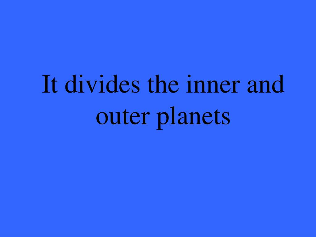 It divides the inner and outer planets