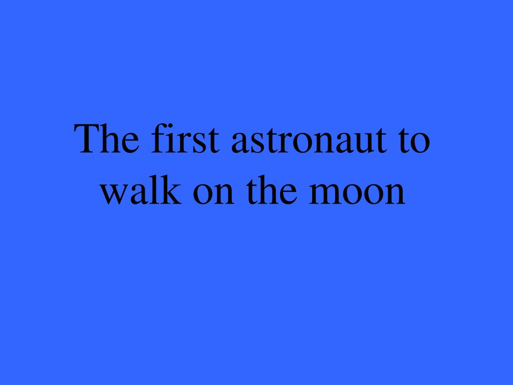 The first astronaut to walk on the moon