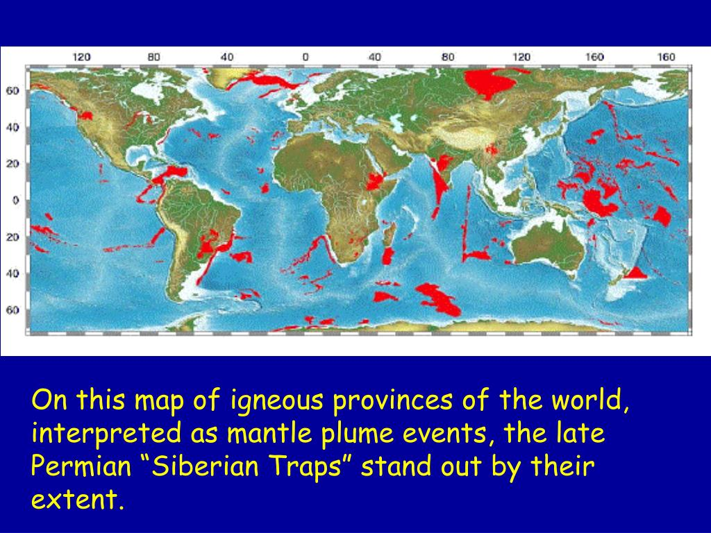 "On this map of igneous provinces of the world, interpreted as mantle plume events, the late Permian ""Siberian Traps"" stand out by their extent."