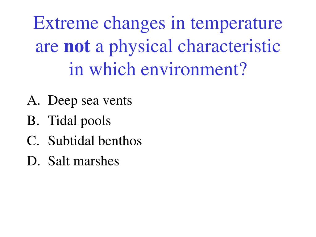 Extreme changes in temperature are