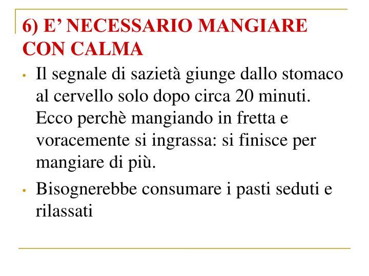 6) E NECESSARIO MANGIARE      CON CALMA
