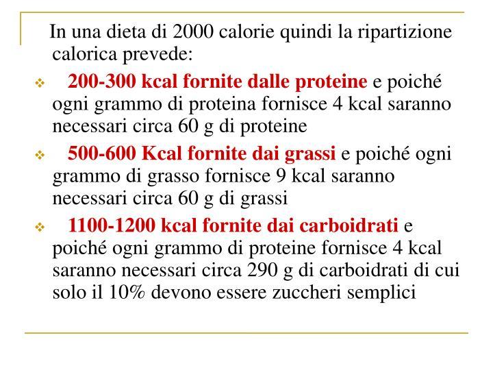 In una dieta di 2000 calorie quindi la ripartizione calorica prevede: