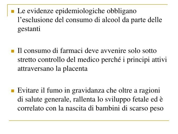 Le evidenze epidemiologiche obbligano lesclusione del consumo di alcool da parte delle gestanti