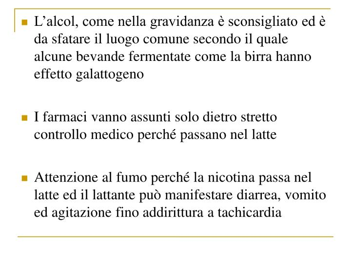 Lalcol, come nella gravidanza  sconsigliato ed  da sfatare il luogo comune secondo il quale alcune bevande fermentate come la birra hanno effetto galattogeno