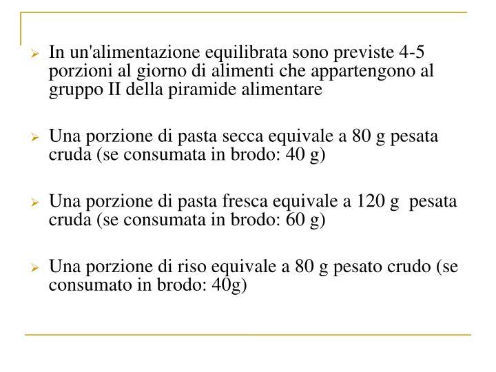 In un'alimentazione equilibrata sono previste 4-5 porzioni al giorno di alimenti che appartengono al gruppo II della piramide alimentare