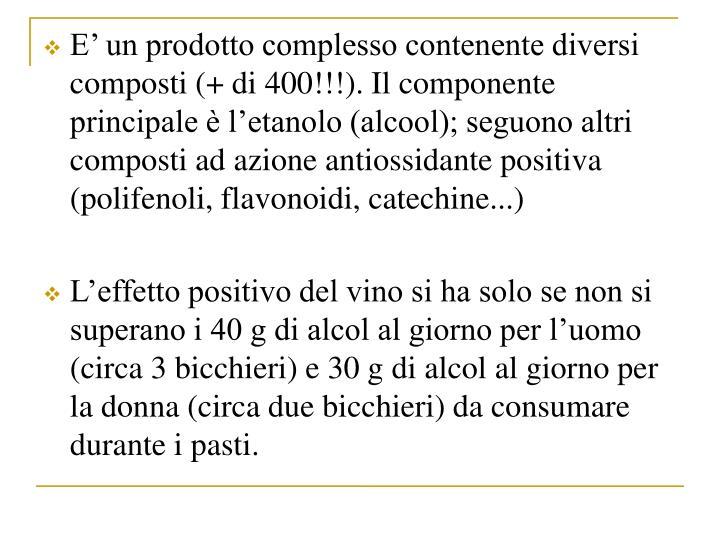 E un prodotto complesso contenente diversi composti (+ di 400!!!). Il componente principale  letanolo (alcool); seguono altri composti ad azione antiossidante positiva (polifenoli, flavonoidi, catechine...)