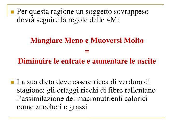 Per questa ragione un soggetto sovrappeso dovr seguire la regole delle 4M: