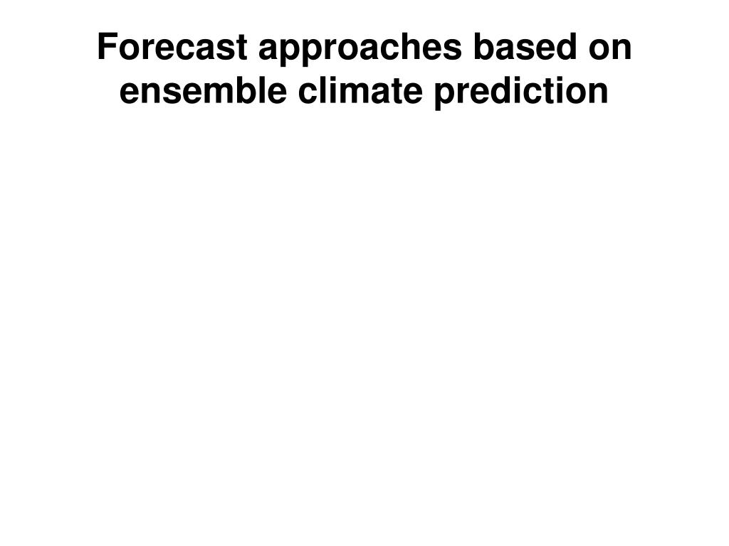 Forecast approaches based on ensemble climate prediction