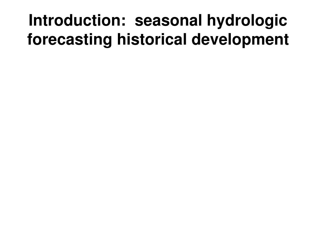 Introduction:  seasonal hydrologic forecasting historical development