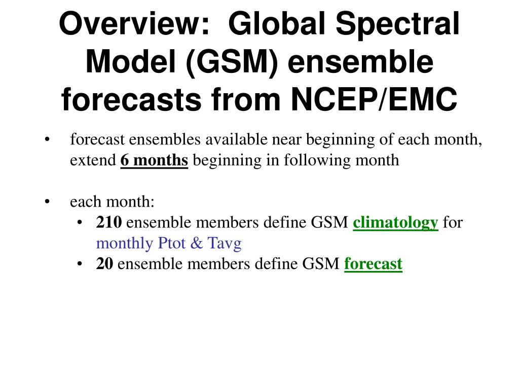 Overview:  Global Spectral Model (GSM) ensemble forecasts from NCEP/EMC