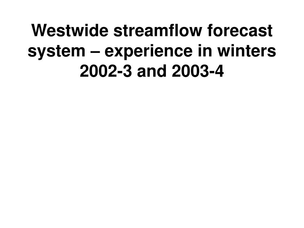 Westwide streamflow forecast system – experience in winters 2002-3 and 2003-4