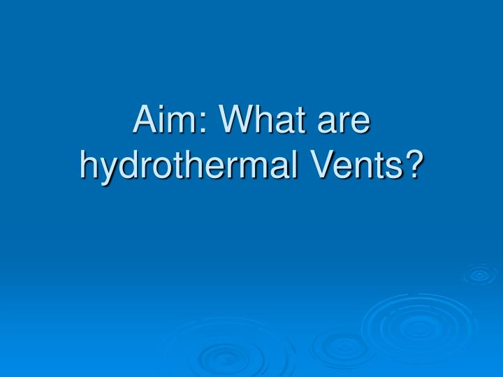 Aim what are hydrothermal vents