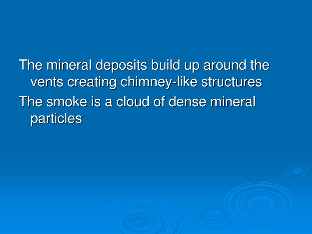 The mineral deposits build up around the vents creating chimney-like structures