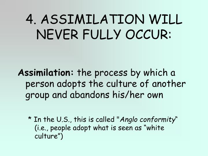 4. ASSIMILATION WILL NEVER FULLY OCCUR: