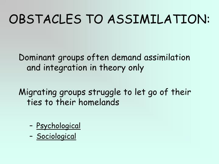 OBSTACLES TO ASSIMILATION: