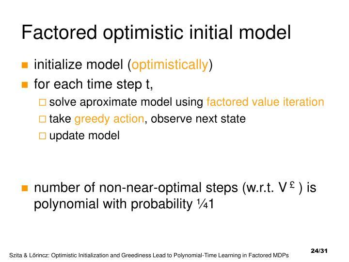 Factored optimistic initial model