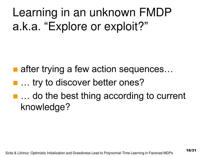 Learning in an unknown FMDP