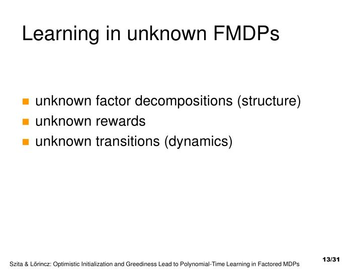 Learning in unknown FMDPs