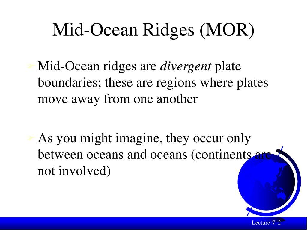 Mid-Ocean Ridges (MOR)