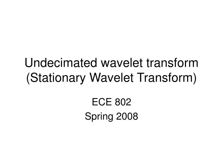 undecimated wavelet transform stationary wavelet transform
