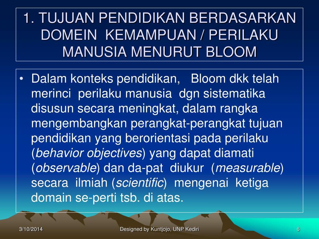 1. TUJUAN PENDIDIKAN BERDASARKAN DOMEIN  KEMAMPUAN / PERILAKU MANUSIA MENURUT BLOOM
