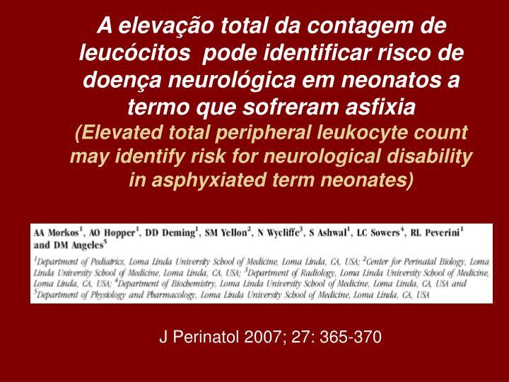 A elevação total da contagem de leucócitos  pode identificar risco de doença neurológica em neonatos a termo que sofreram asfixia