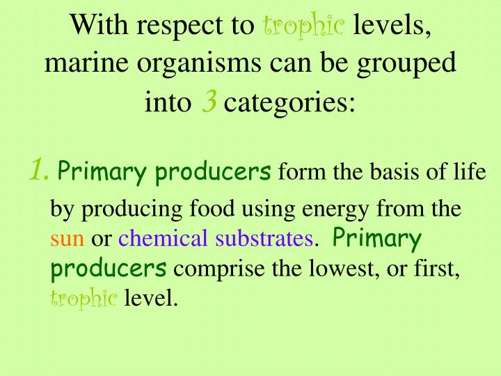 With respect to trophic levels marine organisms can be grouped into 3 categories