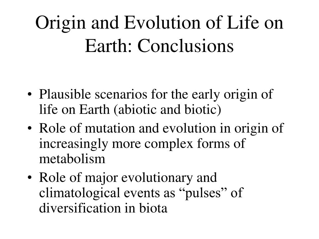 Origin and Evolution of Life on Earth: Conclusions