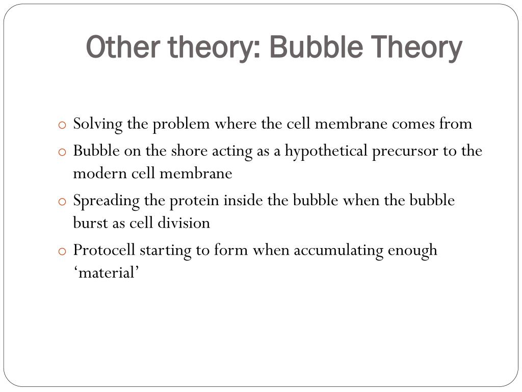Other theory: Bubble Theory