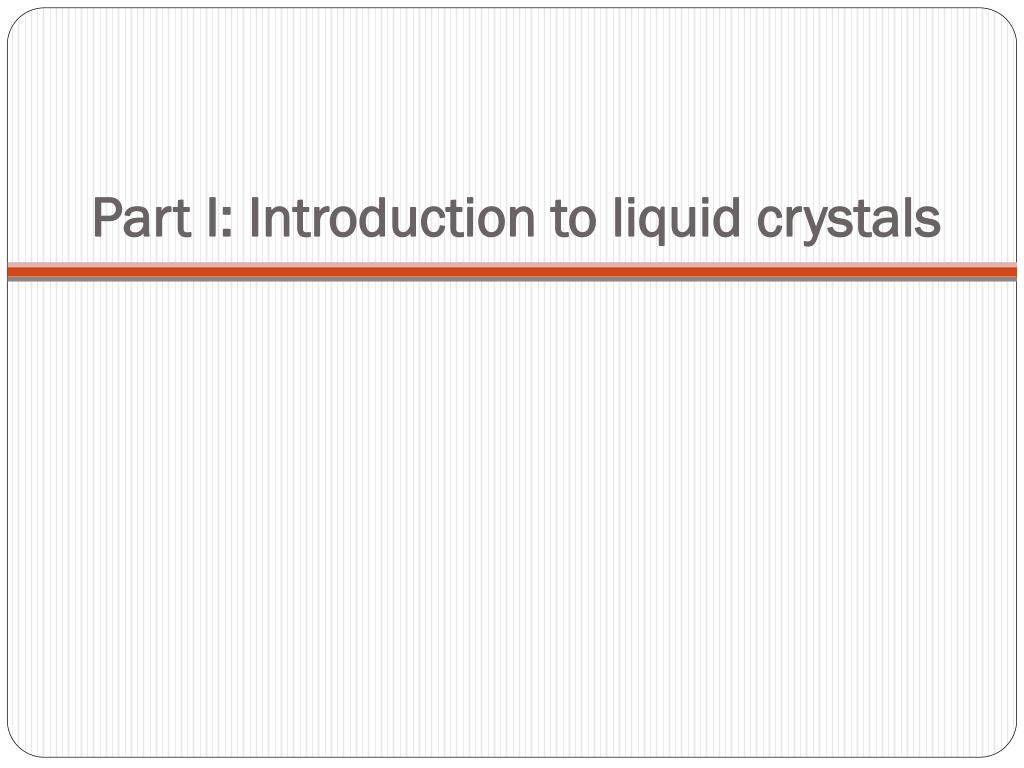 Part I: Introduction to liquid crystals