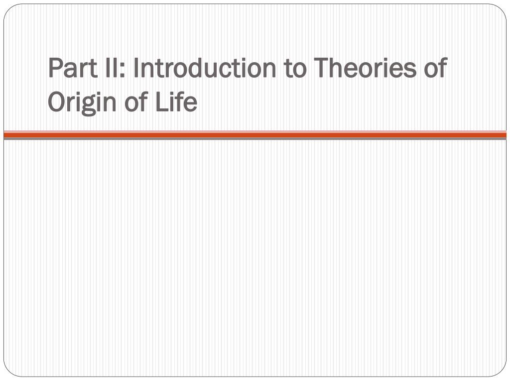 Part II: Introduction to Theories of Origin of Life