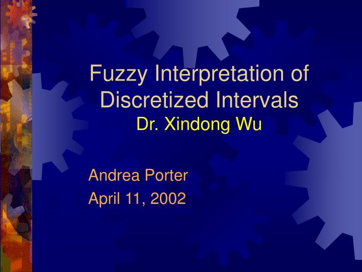 Fuzzy interpretation of discretized intervals dr xindong wu