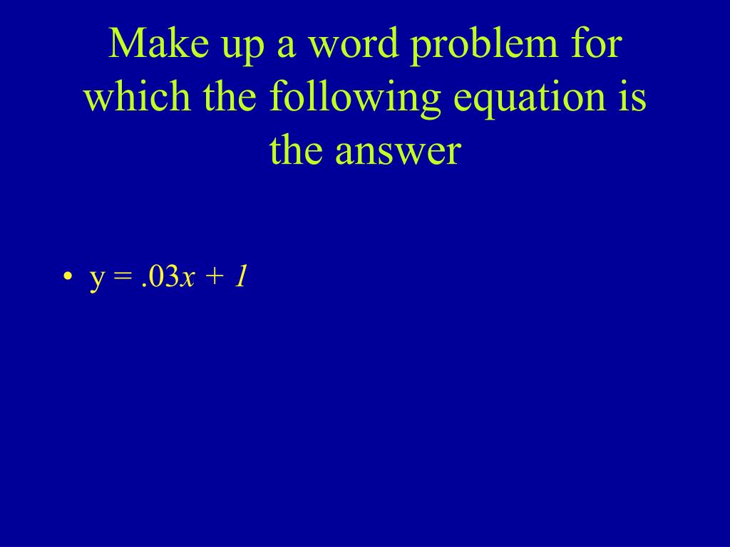 Make up a word problem for which the following equation is the answer