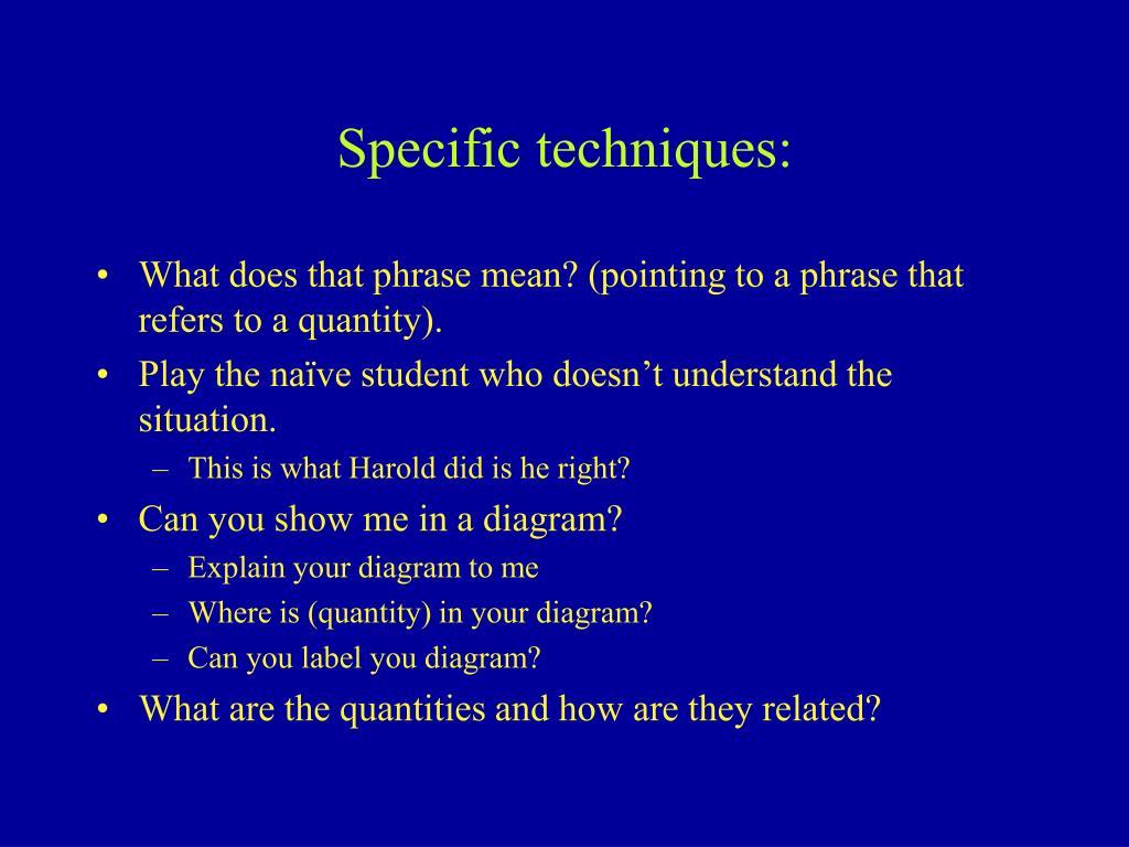 Specific techniques: