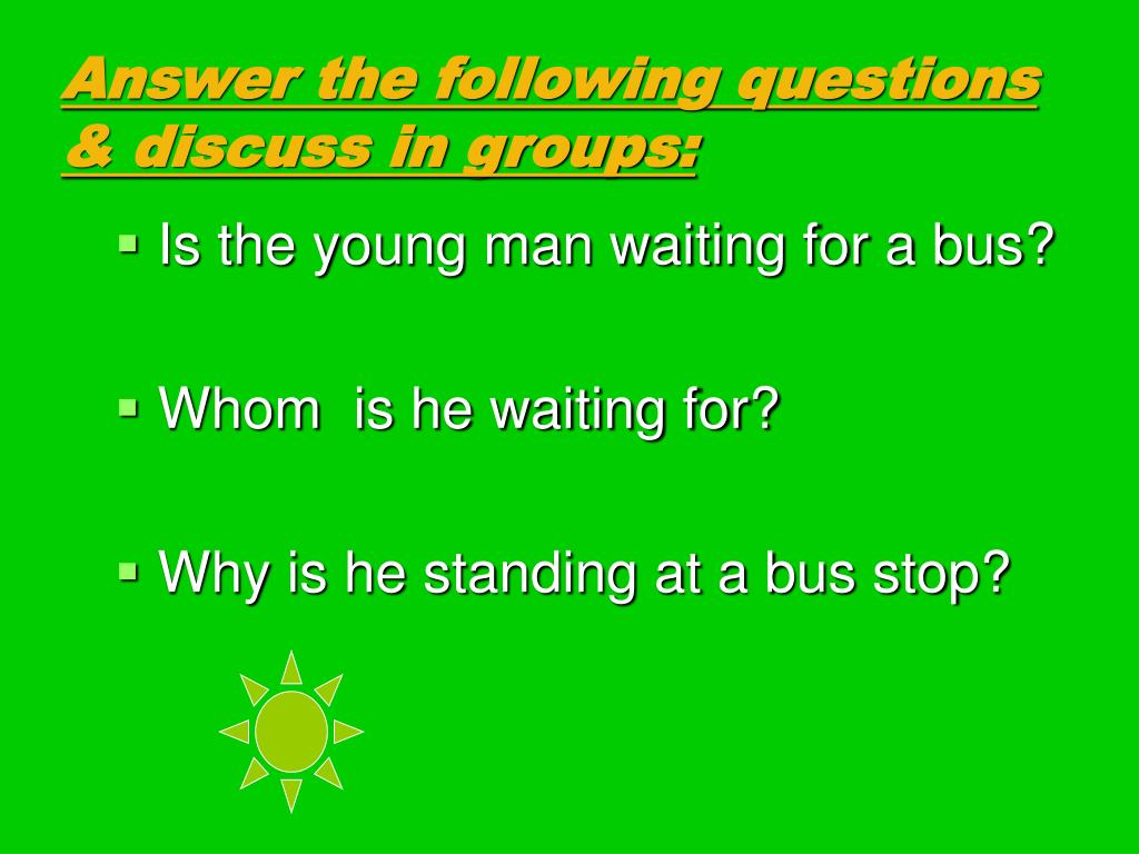 Answer the following questions & discuss in groups: