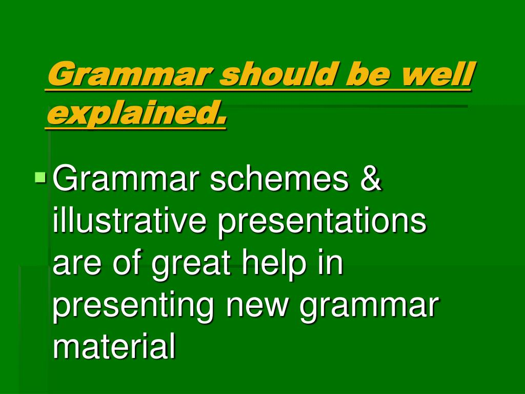 Grammar should be well explained.